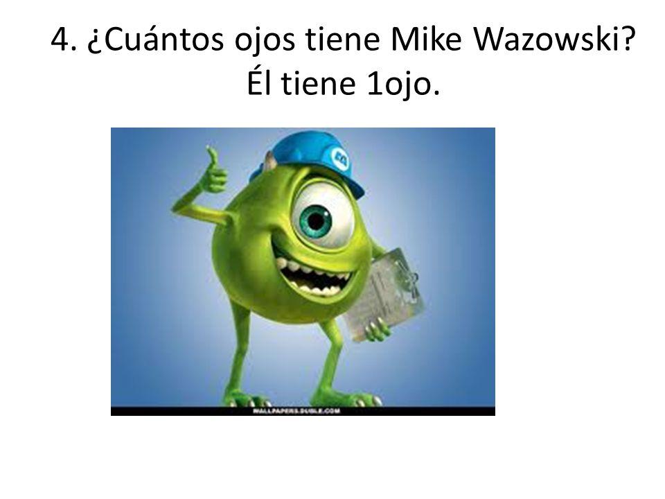 4. ¿Cuántos ojos tiene Mike Wazowski? Él tiene 1ojo.
