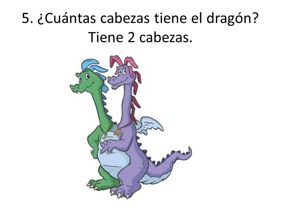 5. ¿Cuántas cabezas tiene el dragón? Tiene 2 cabezas.