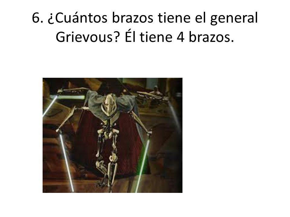 6. ¿Cuántos brazos tiene el general Grievous? Él tiene 4 brazos.