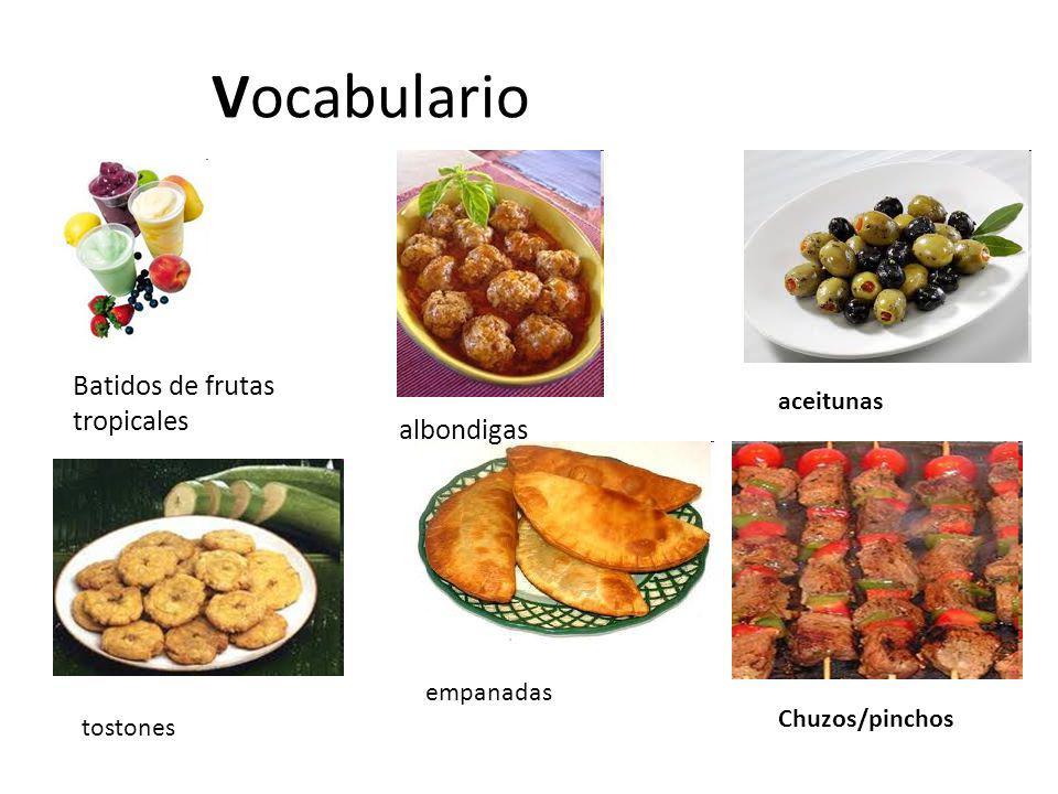 Vocabulario Batidos de frutas tropicales albondigas aceitunas Chuzos/pinchos empanadas tostones
