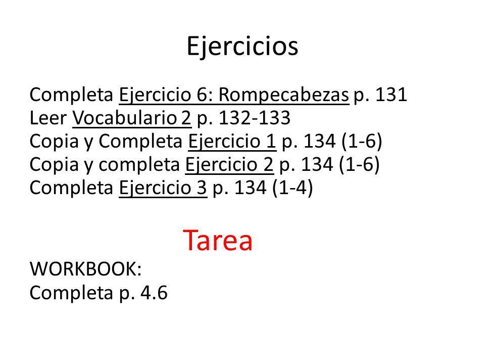 Ejercicios Completa Ejercicio 6: Rompecabezas p. 131 Leer Vocabulario 2 p.
