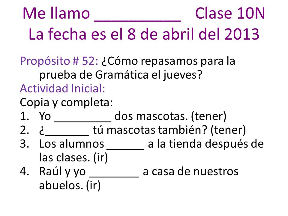 Conjugate the following verbs InfinitiveYoTúÉl/Ella/ Ud.