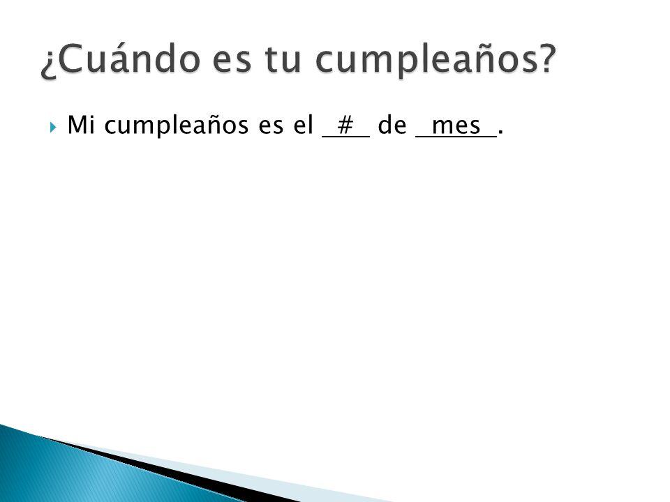 Mi cumpleaños es el # de mes.