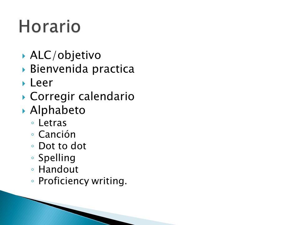 ALC/objetivo Bienvenida practica Leer Corregir calendario Alphabeto Letras Canción Dot to dot Spelling Handout Proficiency writing.