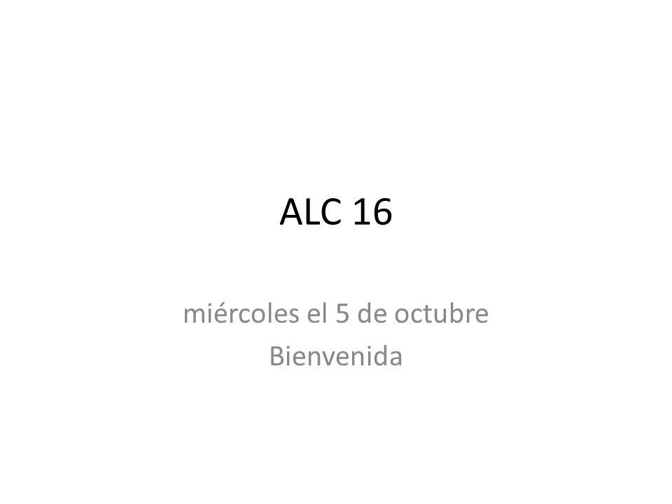 ALC 16 miércoles el 5 de octubre Bienvenida
