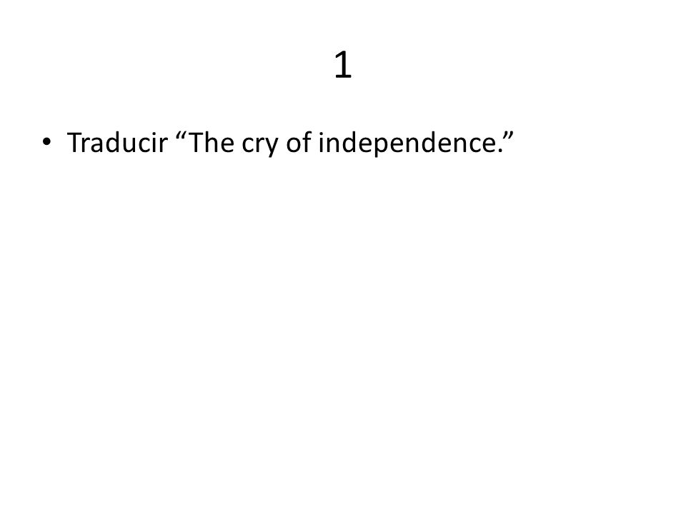 1 Traducir The cry of independence.