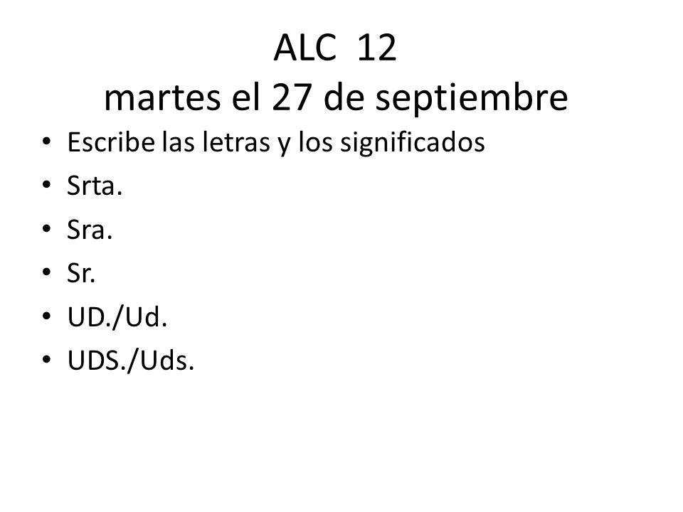 ALC 12 martes el 27 de septiembre Escribe las letras y los significados Srta.