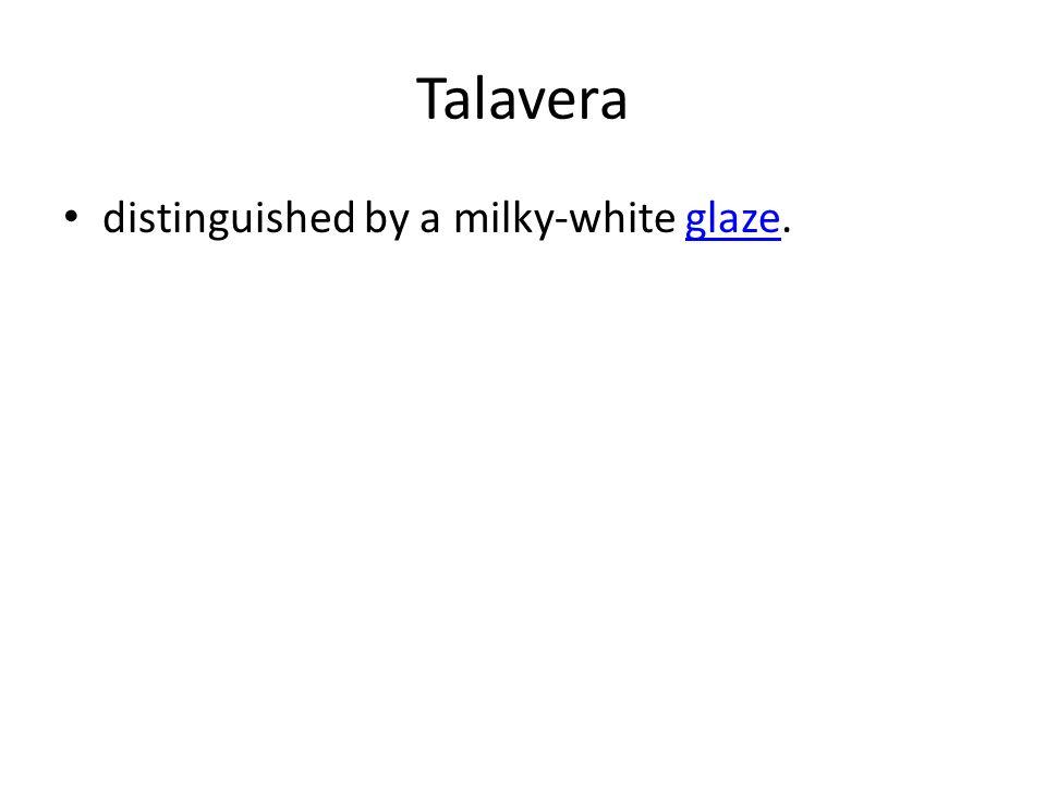 Talavera distinguished by a milky-white glaze.glaze