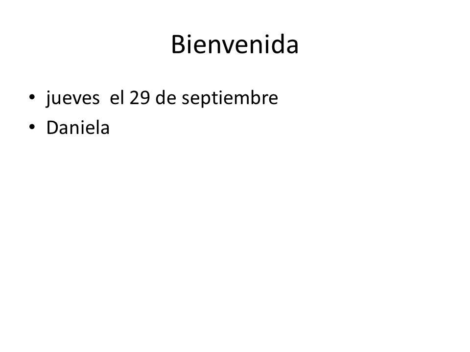 Bienvenida jueves el 29 de septiembre Daniela