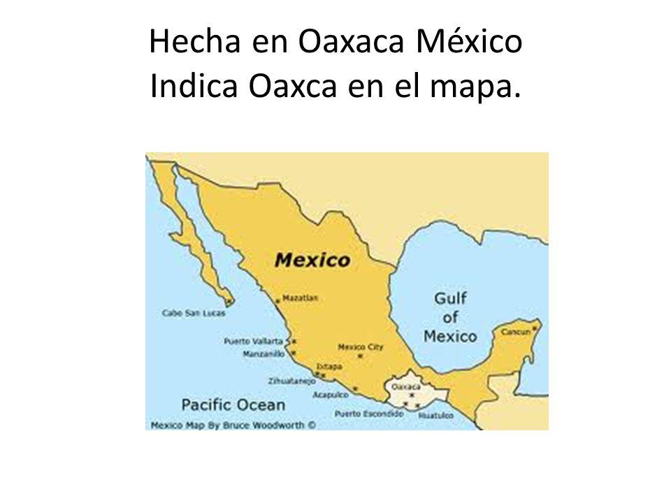 Hecha en Oaxaca México Indica Oaxca en el mapa.