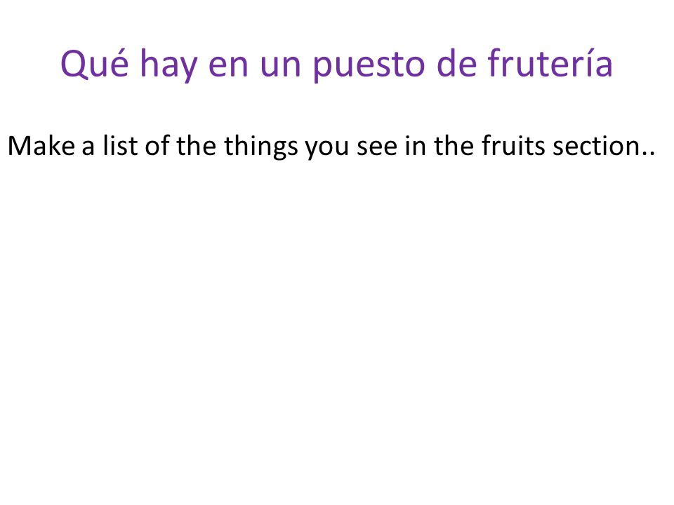 Qué hay en un puesto de frutería Make a list of the things you see in the fruits section..
