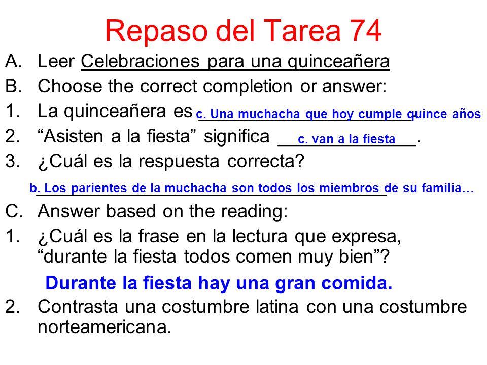 Repaso del Tarea 74 A.Leer Celebraciones para una quinceañera B.Choose the correct completion or answer: 1.La quinceañera es ____________________. 2.A