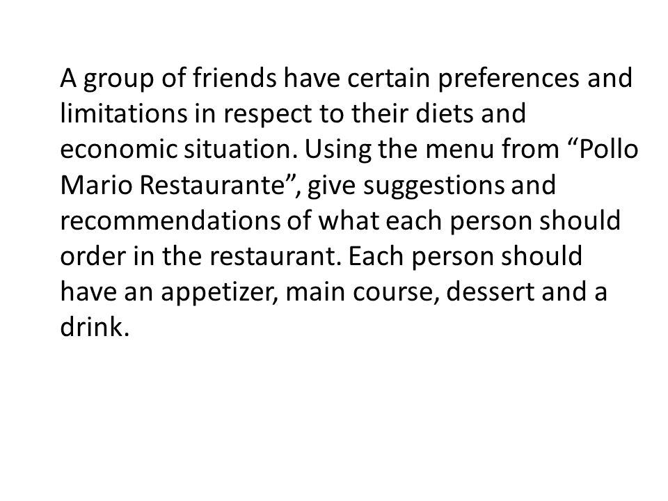A group of friends have certain preferences and limitations in respect to their diets and economic situation.