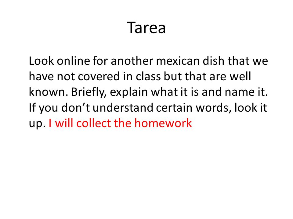 Tarea Look online for another mexican dish that we have not covered in class but that are well known. Briefly, explain what it is and name it. If you