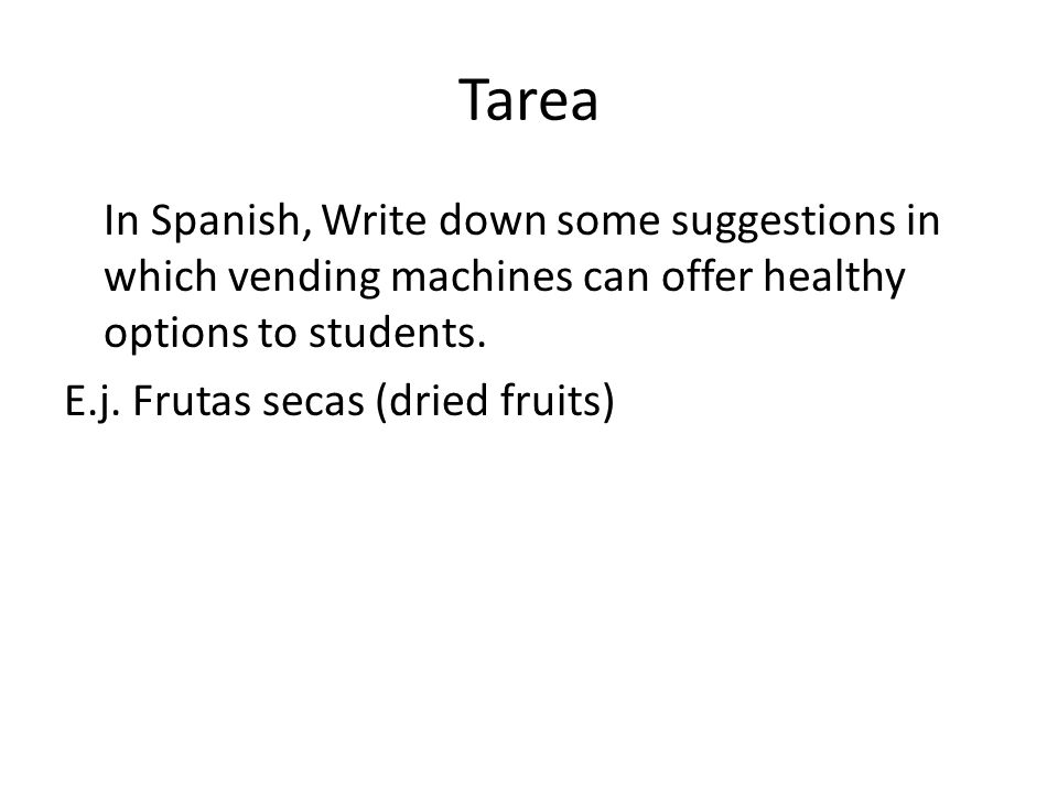 Tarea In Spanish, Write down some suggestions in which vending machines can offer healthy options to students.