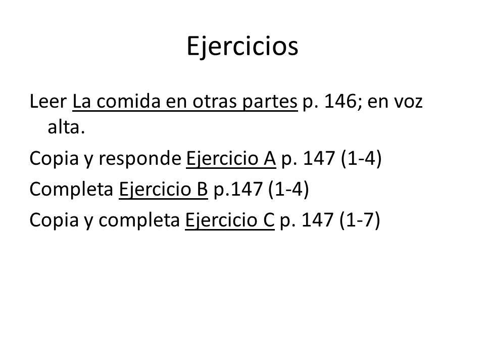 Ejercicios Leer La comida en otras partes p. 146; en voz alta. Copia y responde Ejercicio A p. 147 (1-4) Completa Ejercicio B p.147 (1-4) Copia y comp