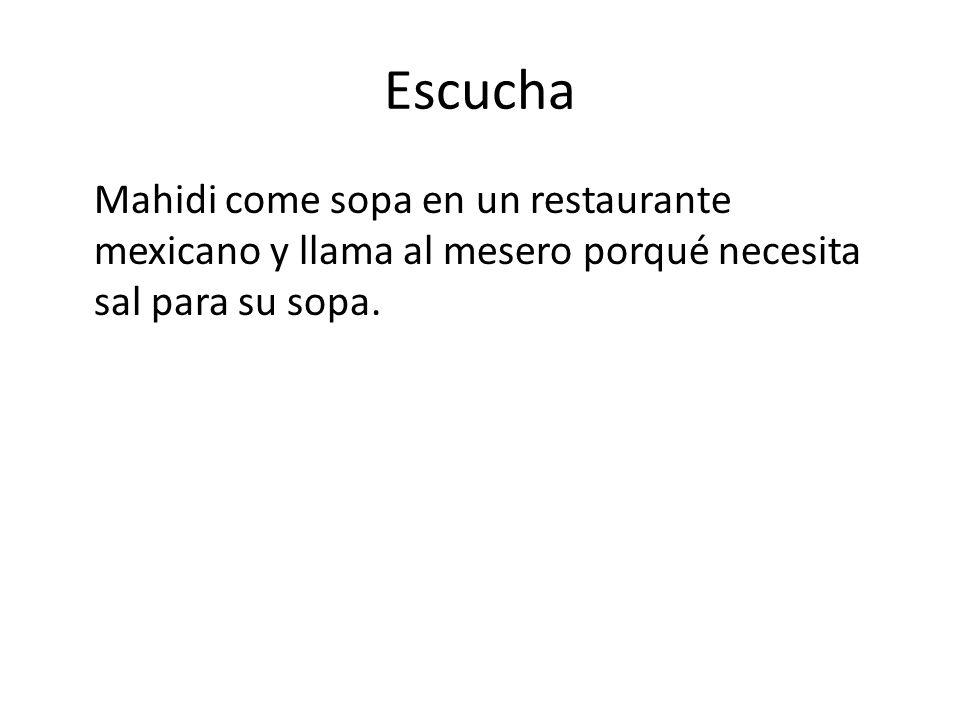 Escucha Mahidi come sopa en un restaurante mexicano y llama al mesero porqué necesita sal para su sopa.