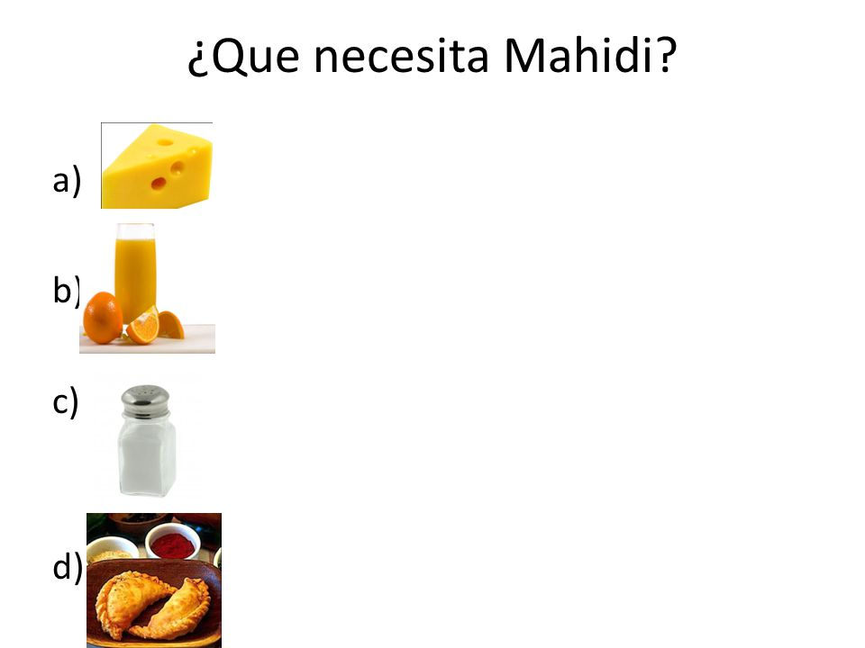 ¿Que necesita Mahidi a) b) c) d)