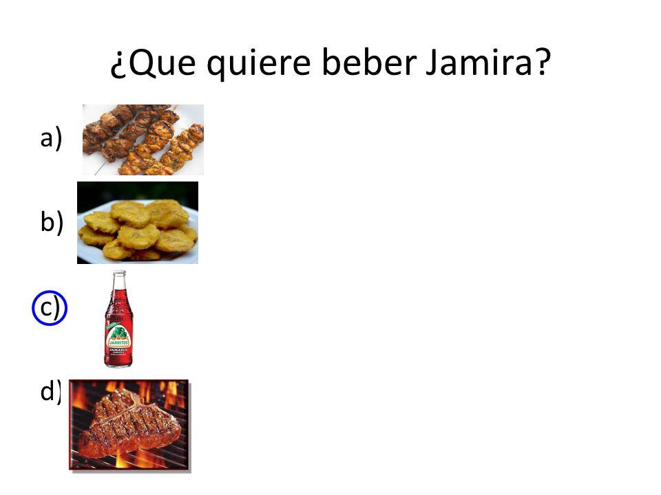 ¿Que quiere beber Jamira a) b) c) d)