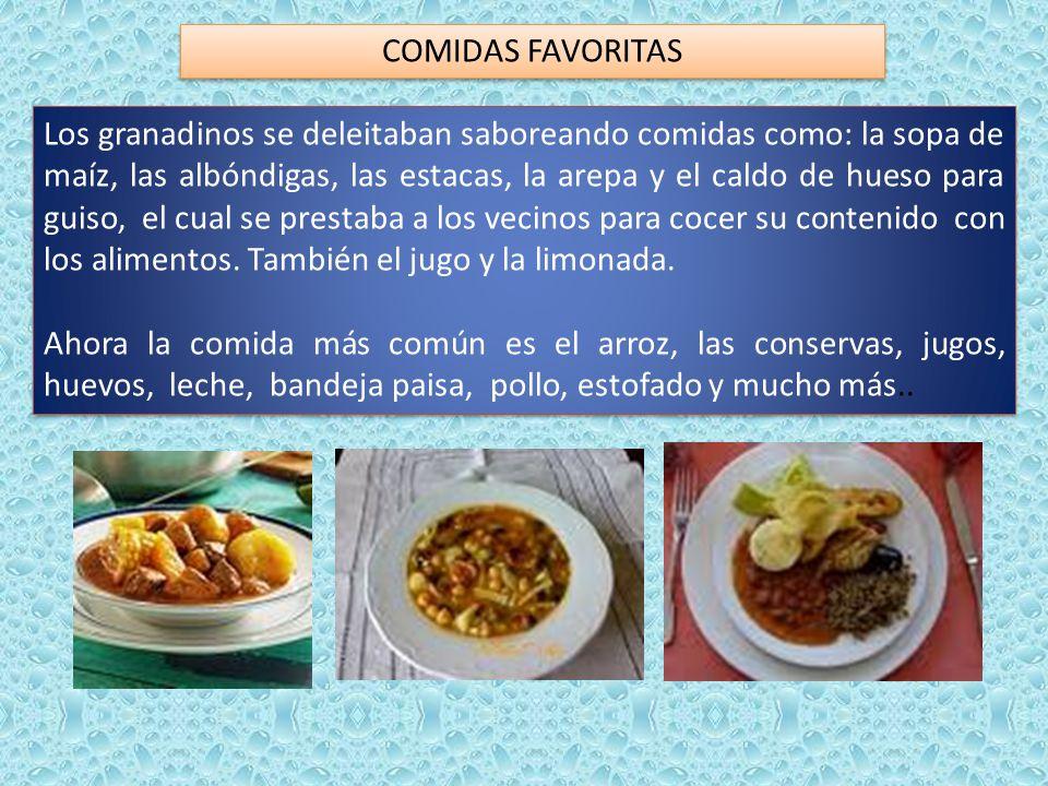 COMIDAS FAVORITAS Los granadinos se deleitaban saboreando comidas como: la sopa de maíz, las albóndigas, las estacas, la arepa y el caldo de hueso para guiso, el cual se prestaba a los vecinos para cocer su contenido con los alimentos.