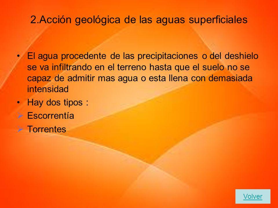 1.Agentes geológicos externos Los agentes geológicos externos se forma por los agentes geológicos internos es modificado por los agentes geológicos ex