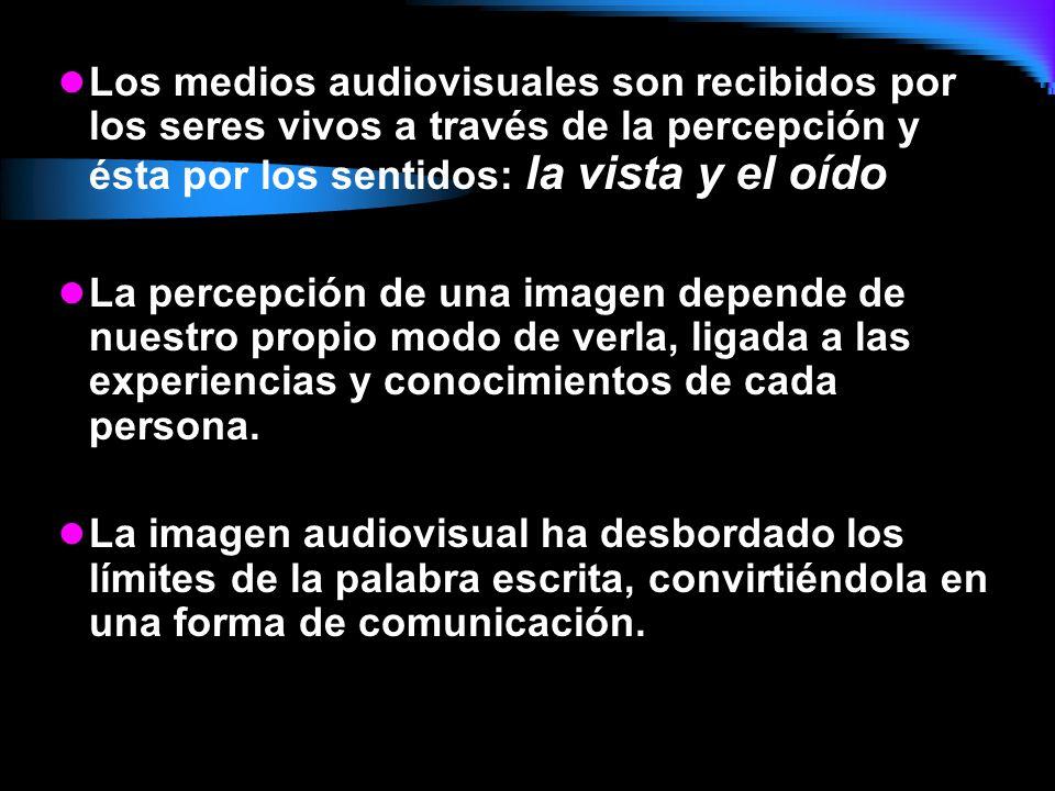 Los medios audiovisuales son recibidos por los seres vivos a través de la percepción y ésta por los sentidos: la vista y el oído La percepción de una