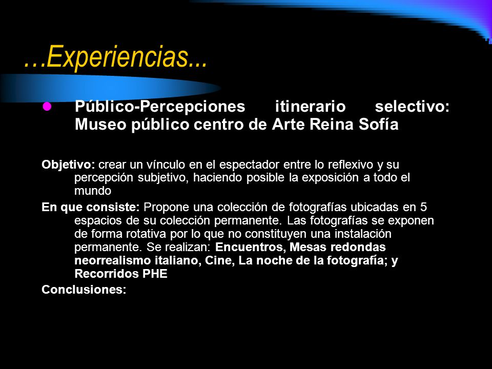 …Experiencias... Público-Percepciones itinerario selectivo: Museo público centro de Arte Reina Sofía Objetivo: crear un vínculo en el espectador entre