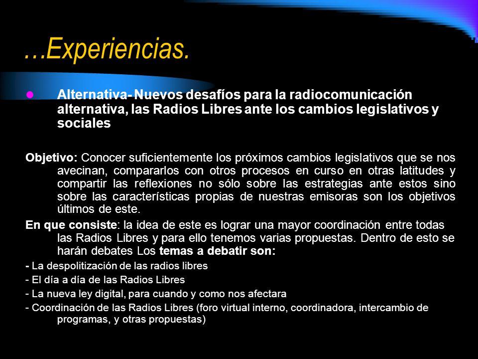 …Experiencias. Alternativa- Nuevos desafíos para la radiocomunicación alternativa, las Radios Libres ante los cambios legislativos y sociales Objetivo