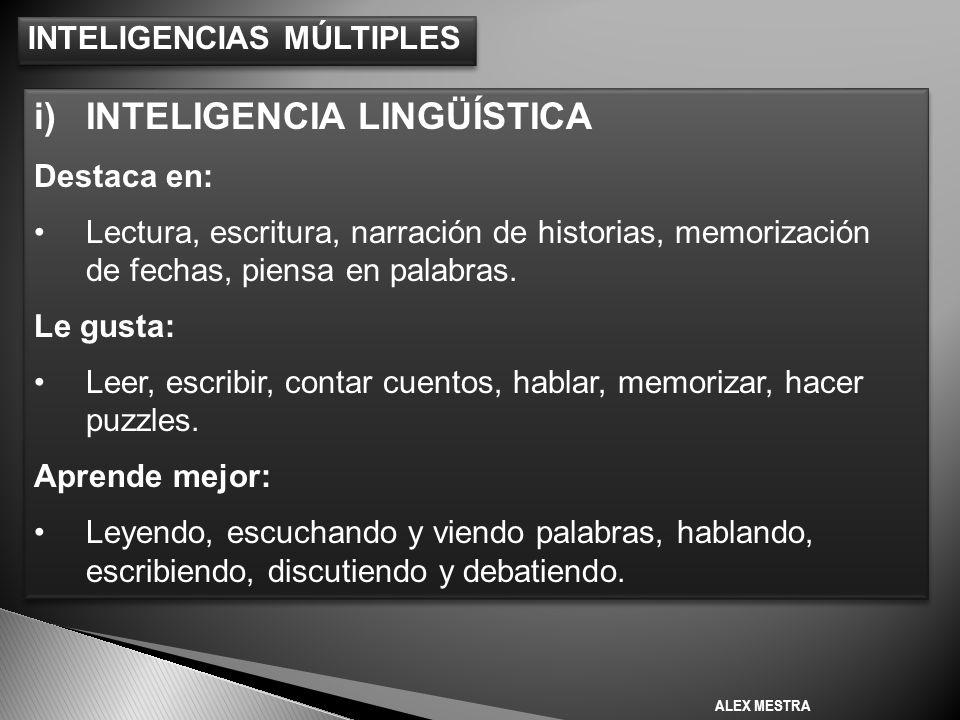 INTELIGENCIAS MÚLTIPLES i)INTELIGENCIA LINGÜÍSTICA Destaca en: Lectura, escritura, narración de historias, memorización de fechas, piensa en palabras.