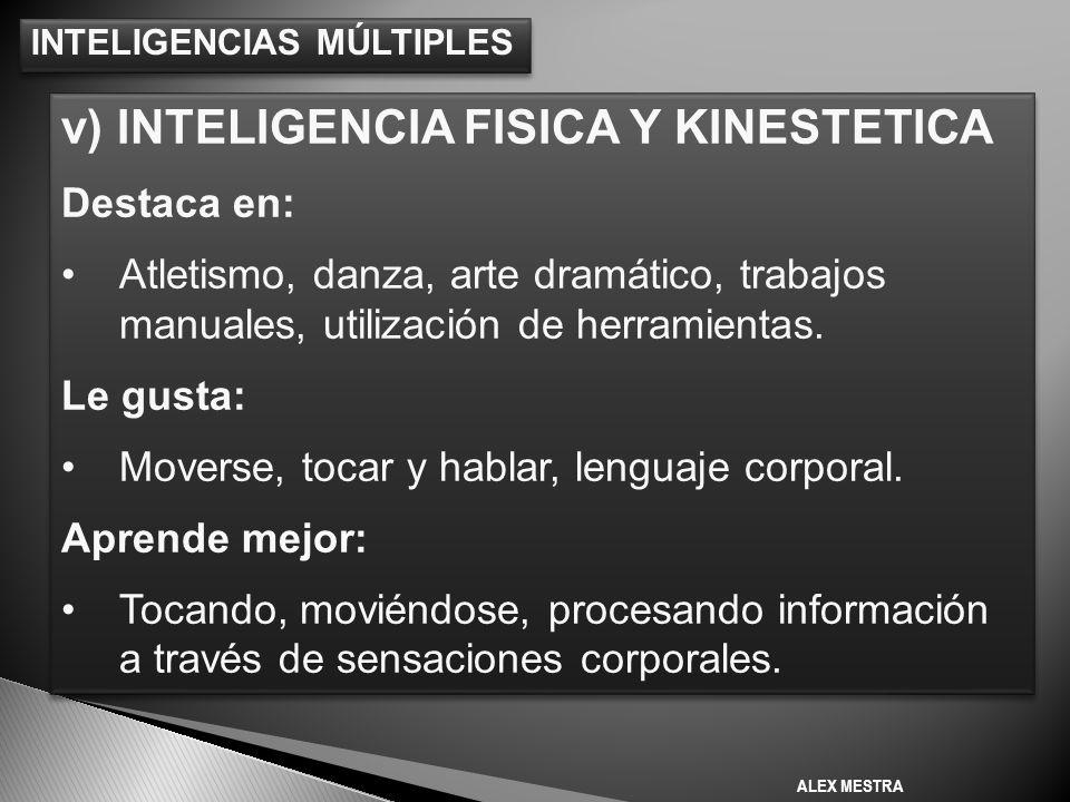INTELIGENCIAS MÚLTIPLES v) INTELIGENCIA FISICA Y KINESTETICA Destaca en: Atletismo, danza, arte dramático, trabajos manuales, utilización de herramientas.