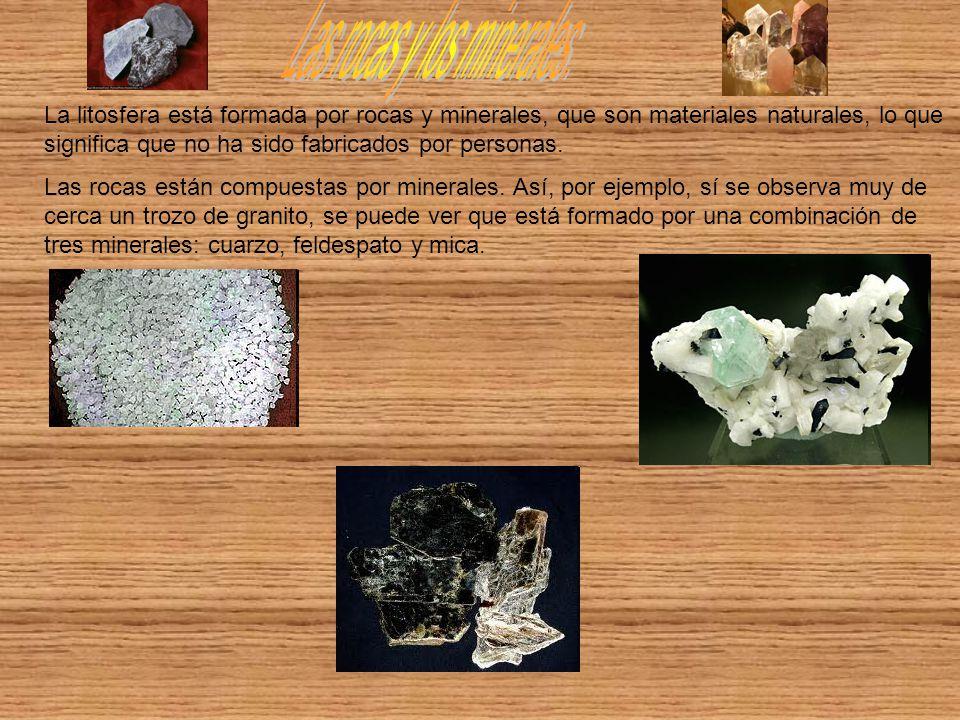 La litosfera está formada por rocas y minerales, que son materiales naturales, lo que significa que no ha sido fabricados por personas. Las rocas está