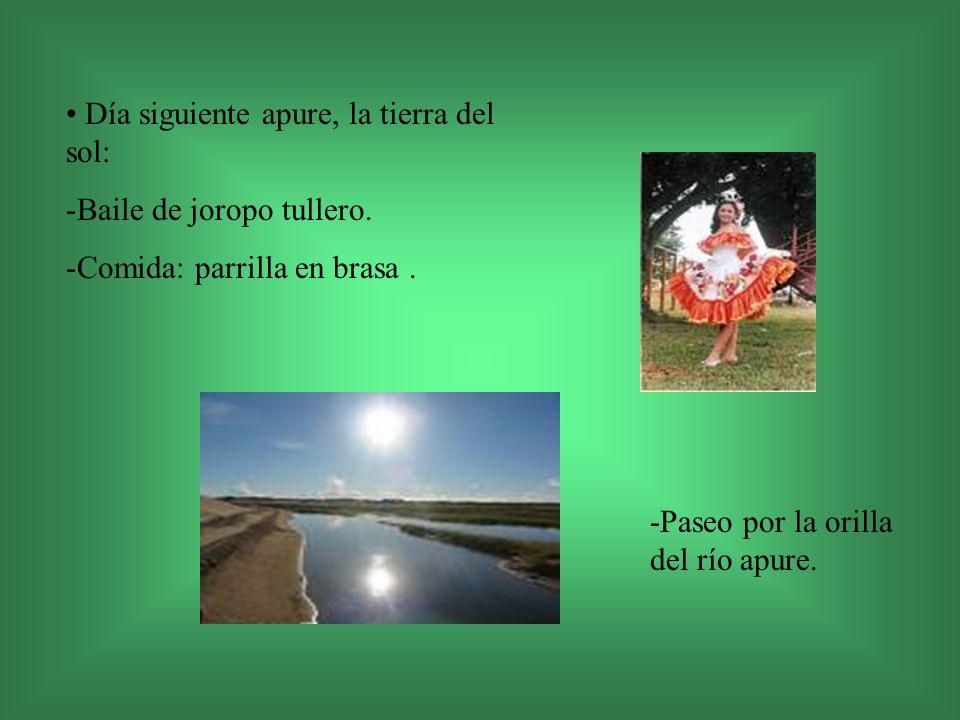 Día siguiente apure, la tierra del sol: -Baile de joropo tullero. -Comida: parrilla en brasa. -Paseo por la orilla del río apure.