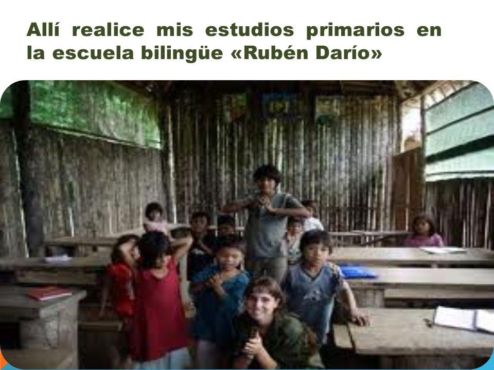 Allí realice mis estudios primarios en la escuela bilingüe «Rubén Darío»