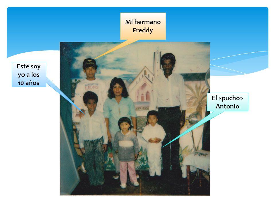 Mi hermano Freddy El «pucho» Antonio Este soy yo a los 10 años