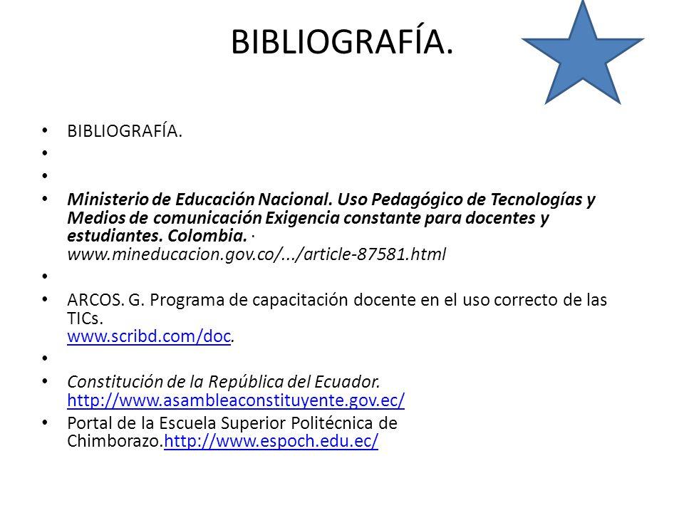 BIBLIOGRAFÍA. Ministerio de Educación Nacional. Uso Pedagógico de Tecnologías y Medios de comunicación Exigencia constante para docentes y estudiantes