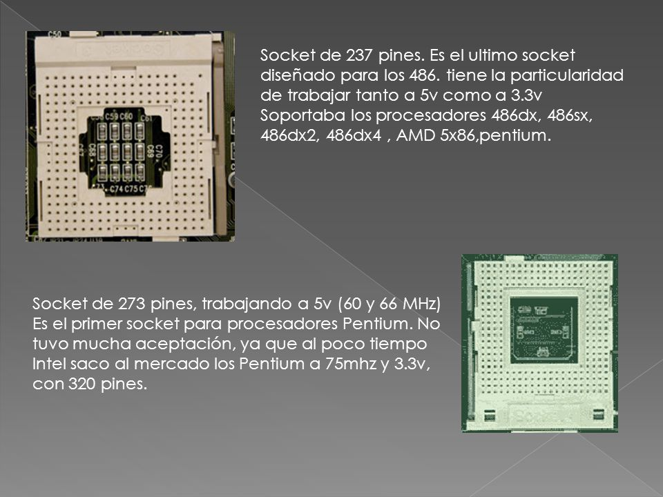 Socket de 237 pines. Es el ultimo socket diseñado para los 486. tiene la particularidad de trabajar tanto a 5v como a 3.3v Soportaba los procesadores