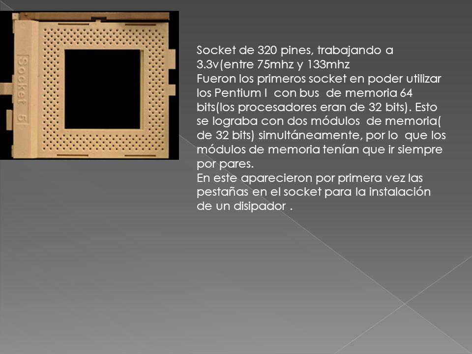 Socket de 320 pines, trabajando a 3.3v(entre 75mhz y 133mhz Fueron los primeros socket en poder utilizar los Pentium I con bus de memoria 64 bits(los