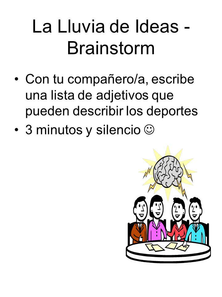 La Lluvia de Ideas - Brainstorm Con tu compañero/a, escribe una lista de adjetivos que pueden describir los deportes 3 minutos y silencio