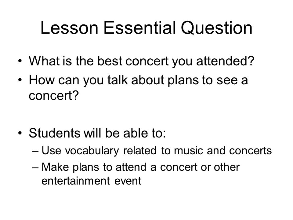 Lesson Essential Question What is the best concert you attended.