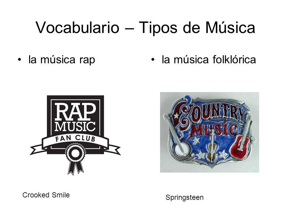 Vocabulario – Tipos de Música la música rapla música folklórica Crooked Smile Springsteen