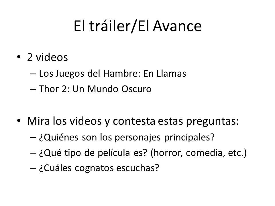 El tráiler/El Avance 2 videos – Los Juegos del Hambre: En Llamas – Thor 2: Un Mundo Oscuro Mira los videos y contesta estas preguntas: – ¿Quiénes son