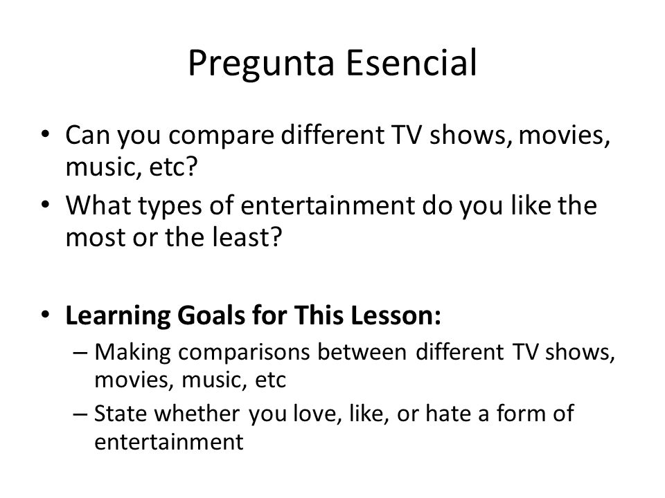 Pregunta Esencial Can you compare different TV shows, movies, music, etc.