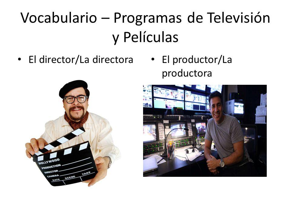 Vocabulario – Programas de Televisión y Películas El director/La directora El productor/La productora