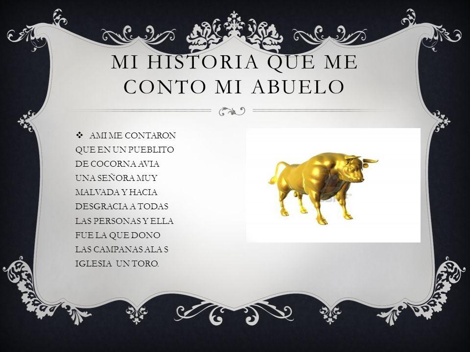 MI HISTORIA QUE ME CONTO MI ABUELO AMI ME CONTARON QUE EN UN PUEBLITO DE COCORNA AVIA UNA SEÑORA MUY MALVADA Y HACIA DESGRACIA A TODAS LAS PERSONAS Y