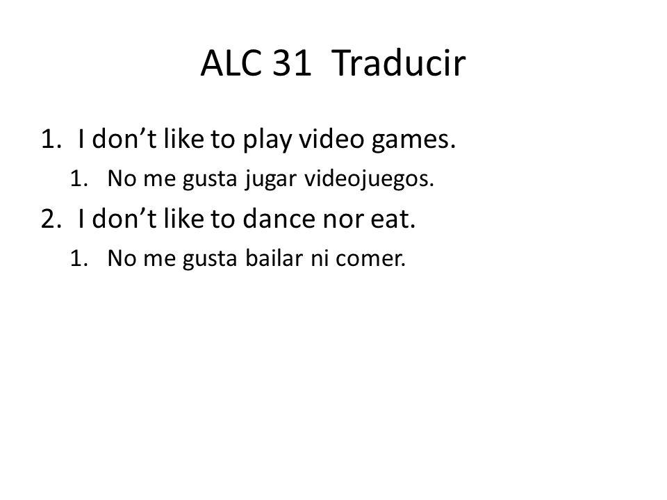 ALC 30 Traducir 1.What do you like to do.1.¿Qué te gusta hacer.