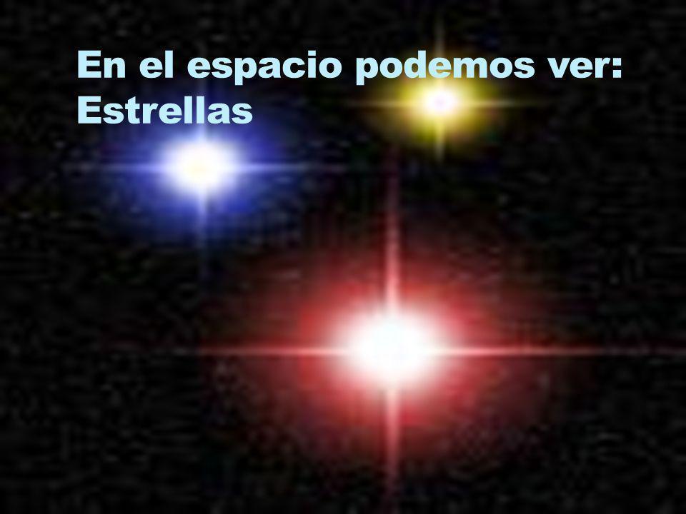 En el espacio podemos ver: Estrellas