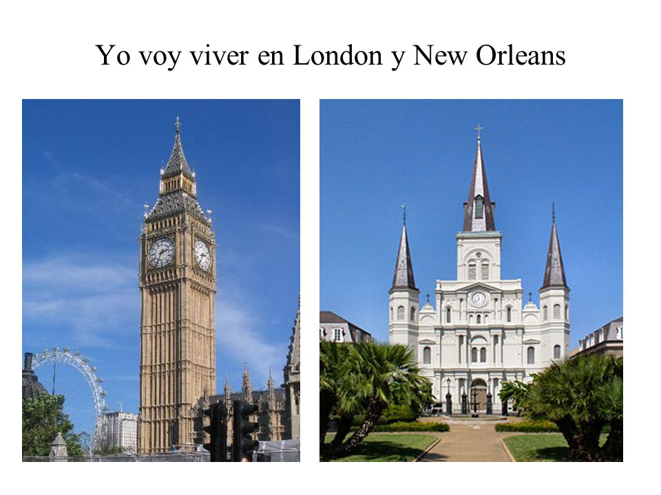 Yo voy viver en London y New Orleans