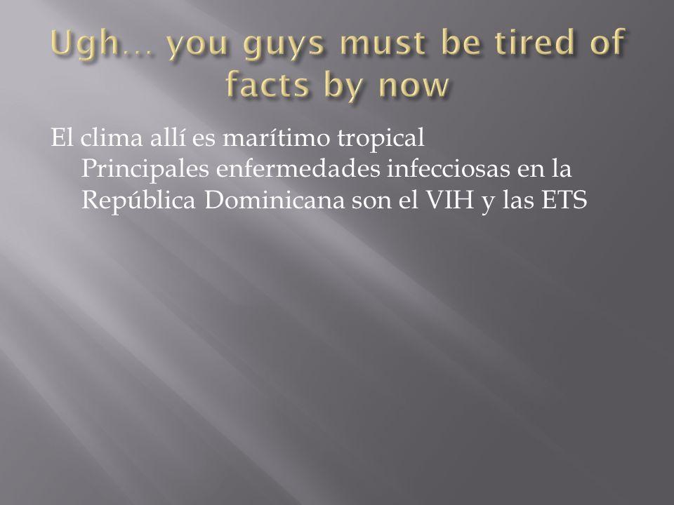 El clima allí es marítimo tropical Principales enfermedades infecciosas en la República Dominicana son el VIH y las ETS