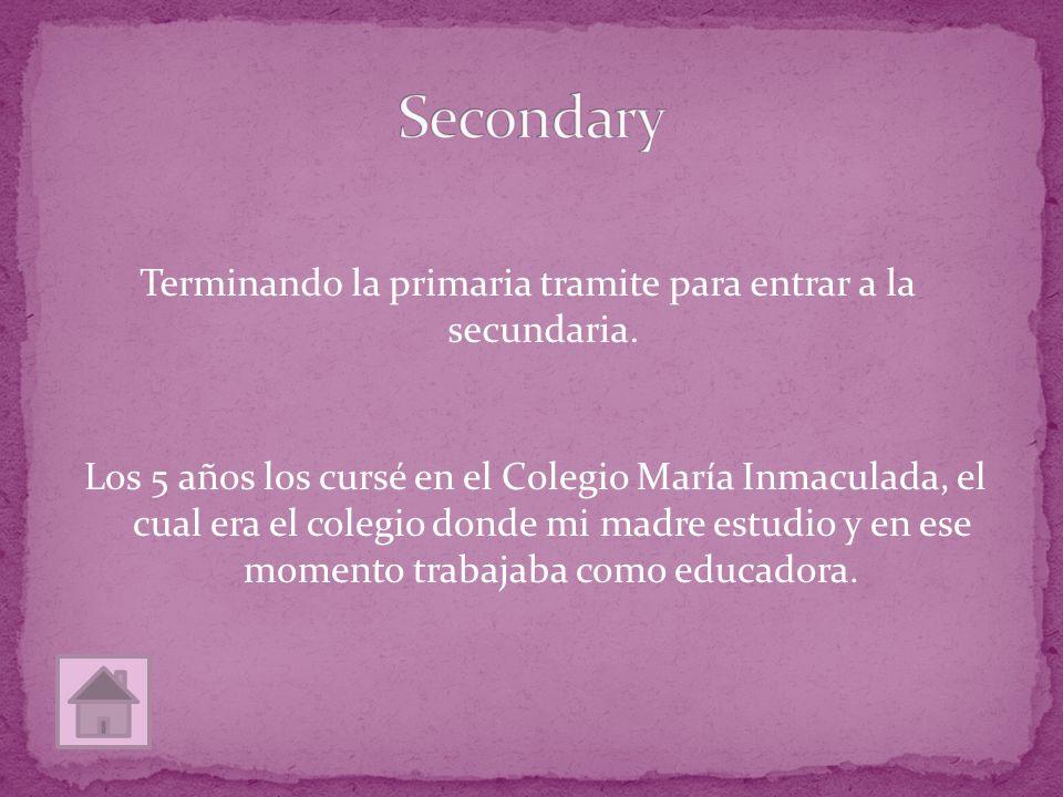Los 5 años los cursé en el Colegio María Inmaculada, el cual era el colegio donde mi madre estudio y en ese momento trabajaba como educadora. Terminan