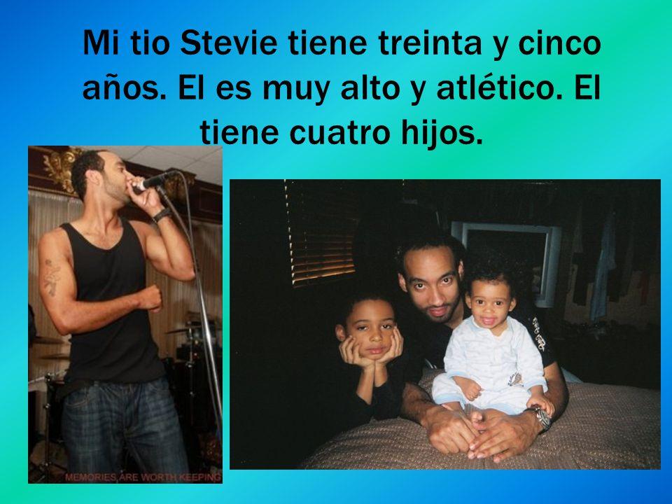 Mi tio Stevie tiene treinta y cinco años. El es muy alto y atlético. El tiene cuatro hijos.